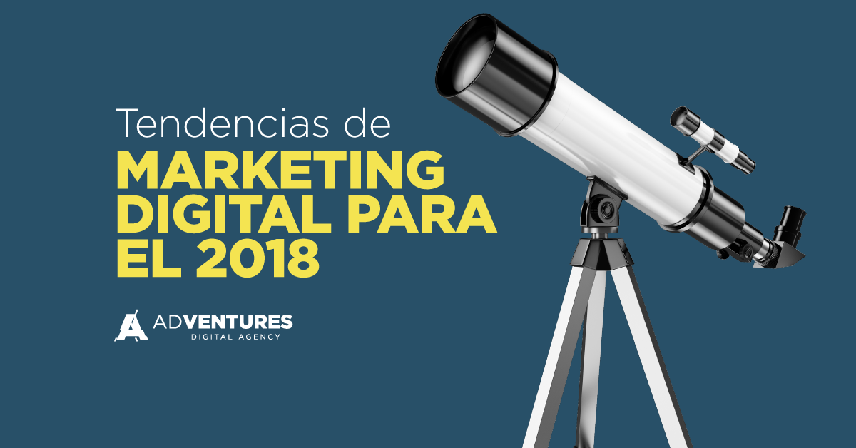 TENDENCIAS DE MARKETING DIGITAL PARA EL 2018