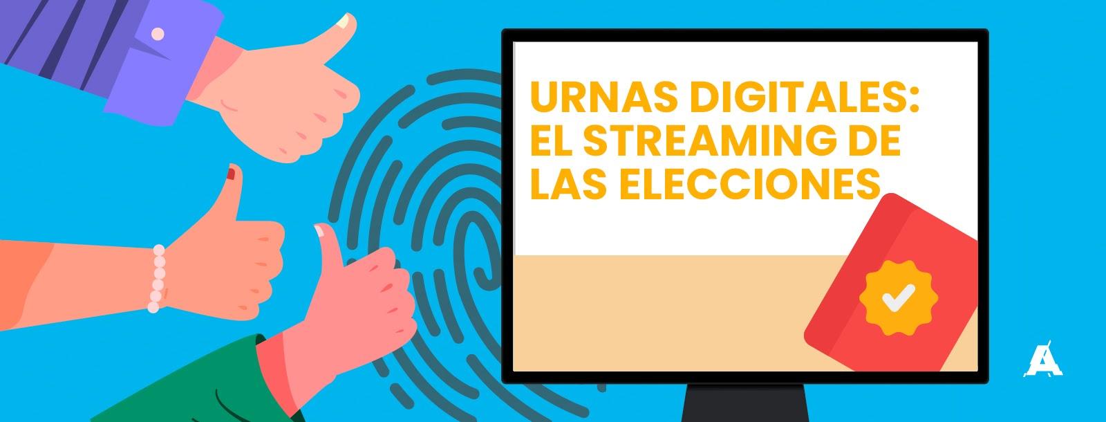 Urnas digitales: el streaming de las elecciones