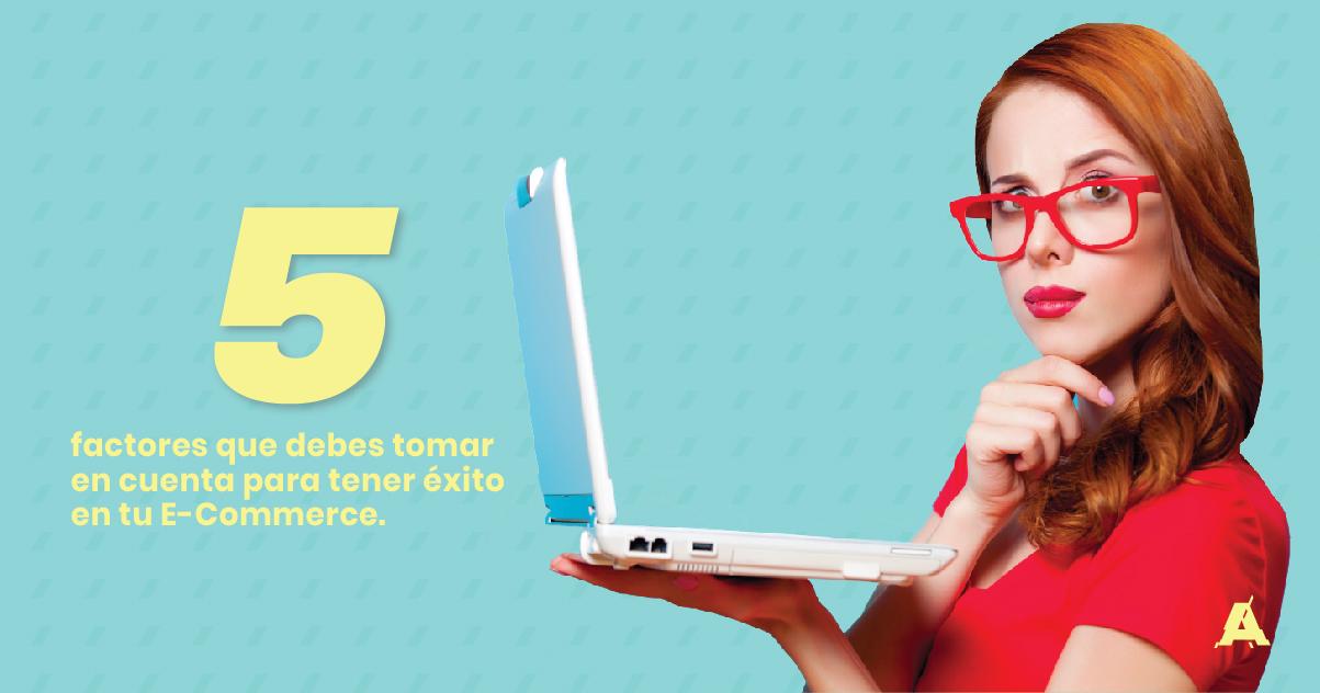 5 factores que debes tomar en cuenta para tener éxito en tu E-Commerce